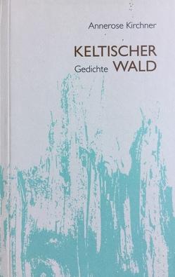 Keltischer Wald von Kirchner,  Annerose, Wittig,  Werner