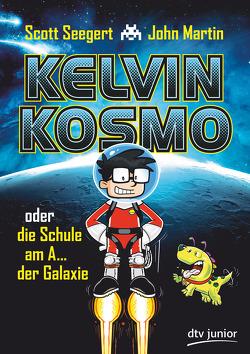 Kelvin Kosmo oder die Schule am A… der Galaxie von Gehm,  Franziska, Martin,  John, Seegert,  Scott