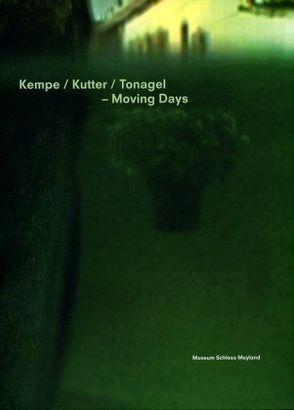 Kempe / Kutter / Tonagel – Moving Days von Paust,  Bettina, Stiftung Museum Schloss Moyland - Sammlung van der Grinten - Joseph Beuys Archiv des Landes NRW