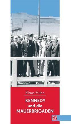Kennedy und die Mauerbrigaden von Huhn,  Klaus
