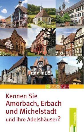 Kennen Sie Amorbach, Erbach und Michelstadt – und ihre Adelshäuser? von Nees,  Isolde