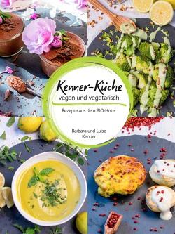 Kenner-Küche: vegan und vegetarisch von Kenner,  Barbara, Kenner,  Luise
