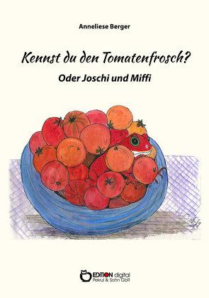 Kennst du den Tomatenfrosch? von Berger,  Anneliese, Franca,  Lupa