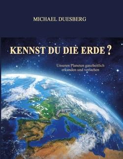 KENNST DU DIE ERDE? von Duesberg,  Michael