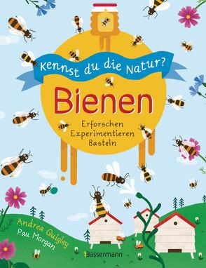 Kennst du die Natur? – Bienen. Das Aktiv- und Wissensbuch für Kinder ab 7 Jahren von Kretschmer,  Ulrike, Morgan,  Pau, Quigley,  Andrea