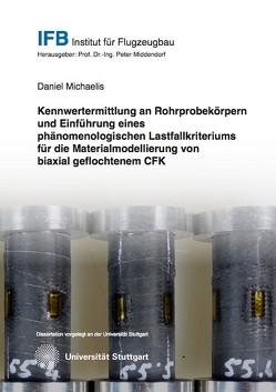 Kennwertermittlung an Rohrprobekörpern und Einführung eines phänomenologischen Lastfallkriteriums für die Materialmodellierung von biaxial geflochtenem CFK von Michaelis,  Daniel