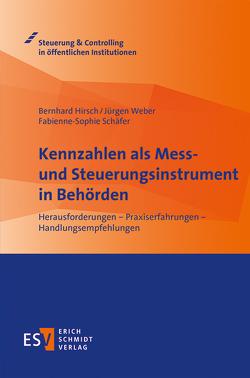 Kennzahlen als Mess- und Steuerungsinstrument in Behörden von Hirsch,  Bernhard, Schäfer,  Fabienne-Sophie, Weber,  Juergen