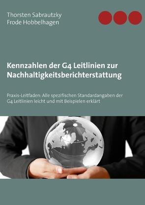 Kennzahlen der G4 Leitlinien zur Nachhaltigkeitsberichterstattung von Hobbelhagen,  Frode, Sabrautzky,  Thorsten