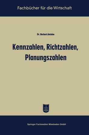 Kennzahlen, Richtzahlen, Planungszahlen von Antoine,  Herbert