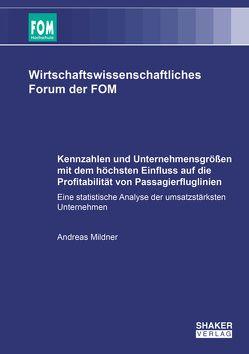 Kennzahlen und Unternehmensgrößen mit dem höchsten Einfluss auf die Profitabilität von Passagierfluglinien von Mildner,  Andreas