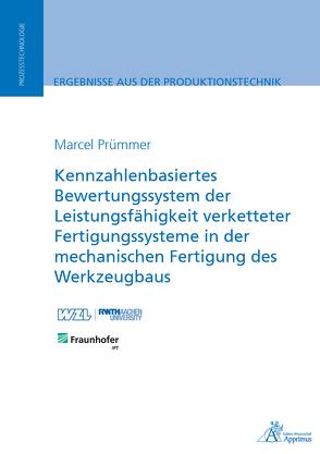 Kennzahlenbasiertes Bewertungssystem der Leistungsfähigkeit verketteter Fertigungssysteme von Prümmer,  Marcel