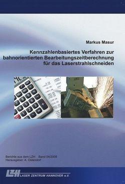 Kennzahlenbasiertes Verfahren zur bahnorientierten Bearbeitungszeitberechnung für das Laserstrahlschneiden von Masur,  Markus, Ostendorf,  Andreas