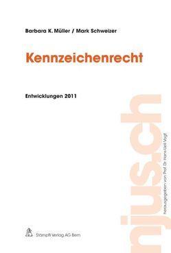 Kennzeichenrecht, Entwicklungen 2011 von Müller,  Barbara K., Schweizer,  Mark