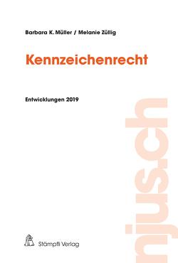 Kennzeichenrecht, Entwicklungen 2019 von Müller,  Barbara K., Züllig,  Melanie