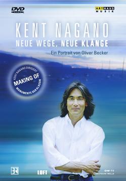 Kent Nagano Portrait – Neue Wege, Neue Klänge von Nagano,  Kent