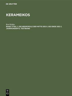 Kerameikos / Die Nekropole der Mitte des 6. bis Ende des 5. Jahrhunderts von Kübler,  Karl