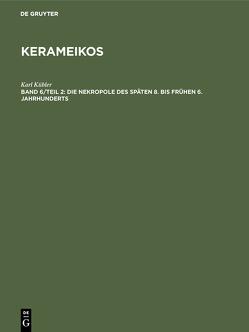 Kerameikos / Die Nekropole des späten 8. bis frühen 6. Jahrhunderts von Kübler,  Karl