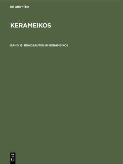 Kerameikos / Rundbauten im Kerameikos von Bohnen,  Barbara, Knigge,  Ursula, Koenigs,  Wolf, Mallwitz,  Alfred