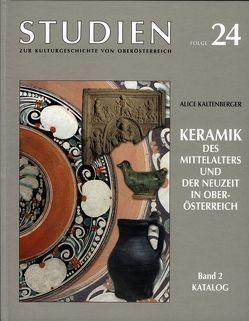 Keramik des Mittelalters und der Neuzeit in Oberösterreich von Kaltenberger,  Alice