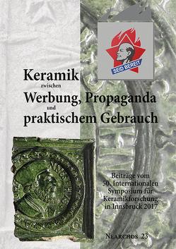 Keramik zwischen Werbung, Propaganda und praktischem Gebrauch von Institut der Archäologen der Universität Innsbruck, Stadler,  Harald