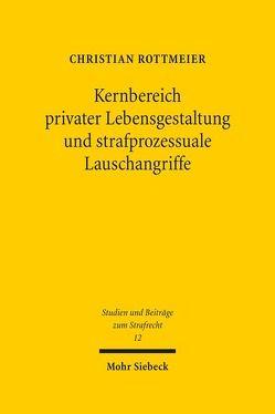Kernbereich privater Lebensgestaltung und strafprozessuale Lauschangriffe von Rottmeier,  Christian