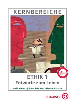 Kernbereiche der Ethik 1 von Bruckner,  Johann, Lahmer,  Karl, Sachs,  Gertraud