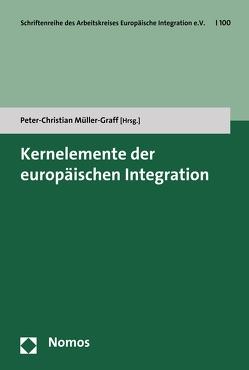 Kernelemente der europäischen Integration von Müller-Graff,  Peter Christian