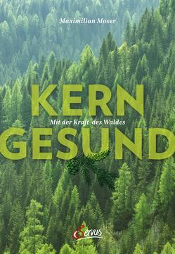 Kerngesund mit der Kraft des Waldes von Moser,  Maximilian