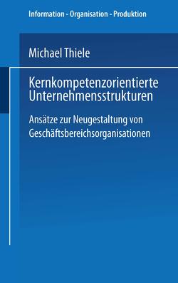 Kernkompetenzorientierte Unternehmensstrukturen von Thiele,  Michael