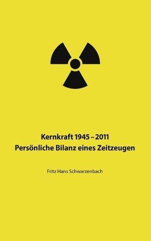 Kernkraft 1945–2011 von Schwarzenbach,  Fritz Hans