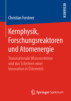 Kernphysik, Forschungsreaktoren und Atomenergie von Forstner,  Christian