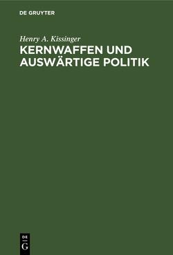 Kernwaffen und Auswärtige Politik von Kissinger,  Henry A