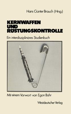 Kernwaffen und Rüstungskontrolle von Brauch,  Hans Günter
