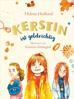 Kerstin ist goldrichtig von Frey,  Kerstin, Hedlund,  Helena, Strömgård,  Katarina