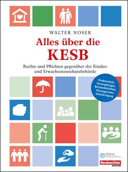 KESB – wie sie funktioniert von Noser,  Walter