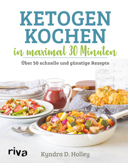 Ketogen kochen in maximal 30 Minuten von Holley,  Kyndra