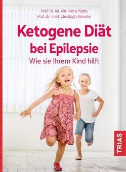Ketogene Diät bei Epilepsie. Wie sie Ihrem Kind hilft von Korenke,  Christoph, Platte,  Petra
