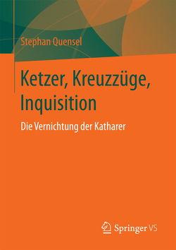 Ketzer, Kreuzzüge, Inquisition von Quensel,  Stephan