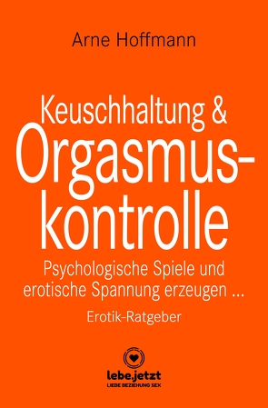Keuschhaltung und Orgasmuskontrolle   Erotischer Ratgeber von Hoffmann,  Arne