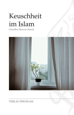 Keuschheit im Islam von Ahmad,  Chaudhry Masroor Ahmad