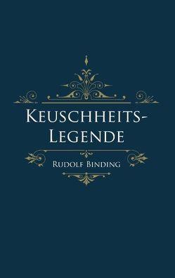 Keuschheitslegende von Binding,  Rudolf, Schröder,  Philip