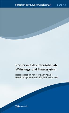 Keynes und das internationale Währungs- und Finanzsystem von Adam,  Hermann, Hagemann,  Harald, Kromphardt,  Jürgen