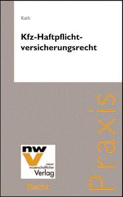 Kfz-Haftpflichtversicherungsrecht von Kath,  Walter