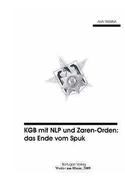 KGB mit NLP und Zaren-Orden: Das Ende vom Spuk von Khalilov,  Rais, Taissina,  Alia