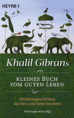 Khalil Gibrans kleines Buch vom guten Leben von Douglas-Klotz,  Neil, Gibran,  Khalil, Winter,  Jochen