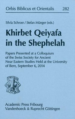 Khirbet Qeiyafa in the Shephelah von Münger,  Stefan, Schipper,  Bernd U, Schroer,  Silvia