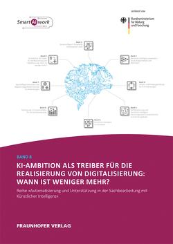 KI-Ambition als Treiber für die Realisierung von Digitalisierung: Wann ist weniger mehr? von Dukino,  Claudia, Ganz,  Walter, Tombeil,  Anne-Sophie, Zaiser,  Helmut