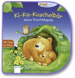 Ki-Ka-Kuschelbär. Kleine Einschlafspiele von Grimm,  Sandra, Gruber,  Denitza