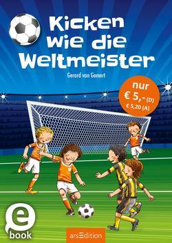 Kicken wie die Weltmeister von Erdmann,  Birgit, Janssen,  Mark, van Gemert,  Gerard