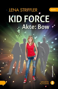 KID FORCE – Akte Bow von Striffler,  Lena